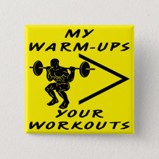 My Warm-Ups Are Greater Than Your Workouts 15 Cm Square Badge