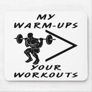 My Warm-Ups Are Greater Than Your Workouts Mouse Pad