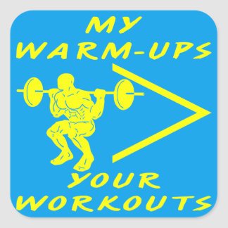 My Warm-Ups Are Greater Than Your Workouts Square Sticker