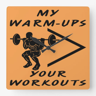 My Warm-Ups Are Greater Than Your Workouts Square Wall Clock