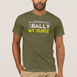 my weekend duty rally my subie T-Shirt