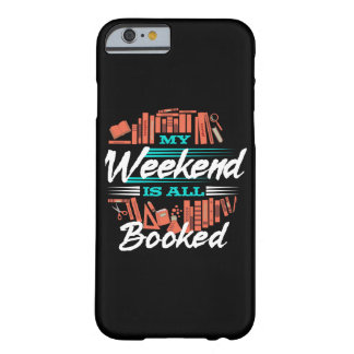 My Weekend Is All Booked - Funny Novelty Reading Barely There iPhone 6 Case