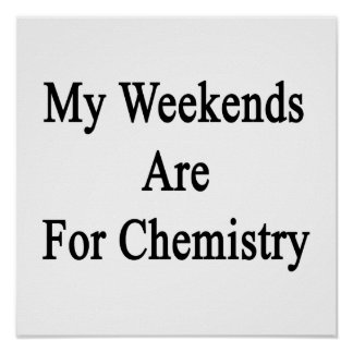 My Weekends Are For Chemistry Print
