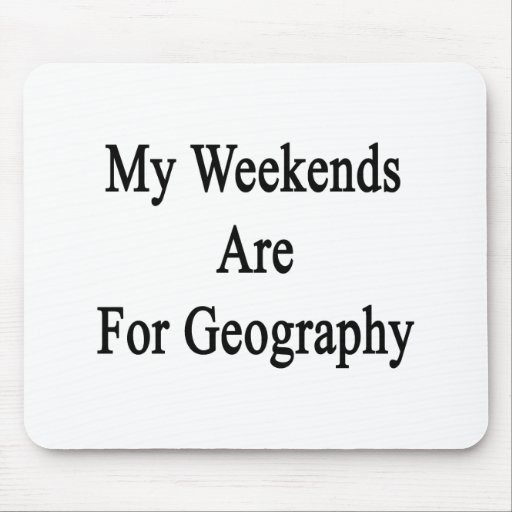 My Weekends Are For Geography Mouse Pad