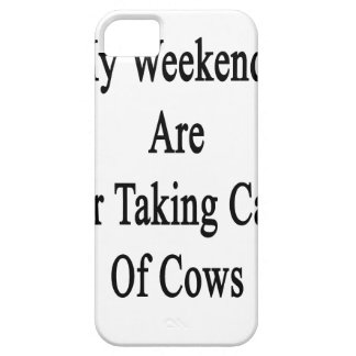 My Weekends Are For Taking Care Of Cows iPhone 5/5S Case