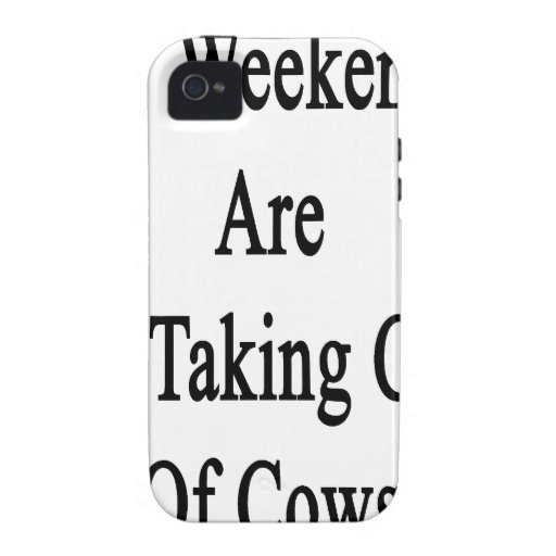My Weekends Are For Taking Care Of Cows iPhone 4 Cases