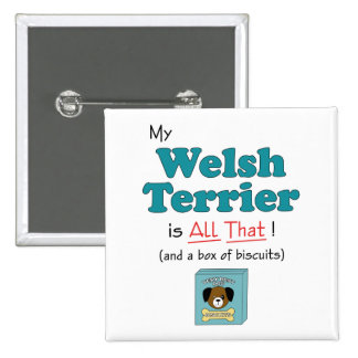 My Welsh Terrier is All That! Buttons