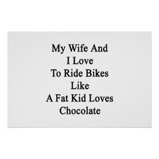 My Wife And I Love To Ride Bikes Like A Fat Kid Lo Poster