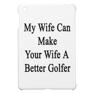 My Wife Can Make Your Wife A Better Golfer iPad Mini Cover