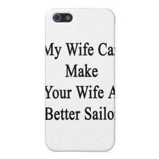 My Wife Can Make Your Wife A Better Sailor iPhone 5 Cases
