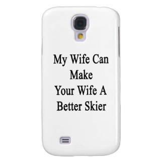 My Wife Can Make Your Wife A Better Skier Galaxy S4 Covers