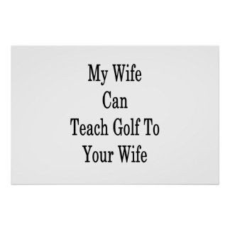 My Wife Can Teach Golf To Your Wife Poster