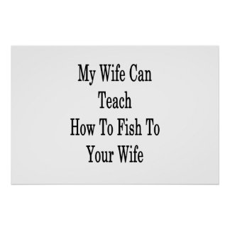 My Wife Can Teach How To Fish To Your Wife Poster