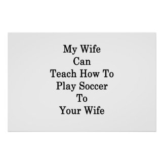 My Wife Can Teach How To Play Soccer To Your Wife Poster