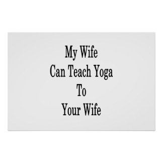 My Wife Can Teach Yoga To Your Wife Poster