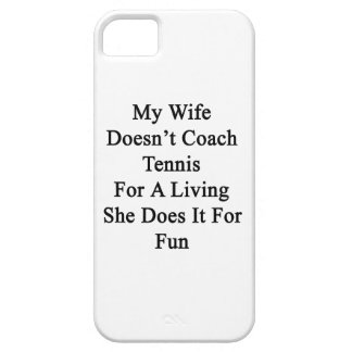 My Wife Doesn t Coach Tennis For A Living She Does iPhone 5 Cases