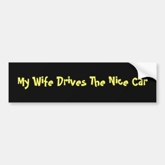 My Wife Drives The Nice Car Bumper Sticker