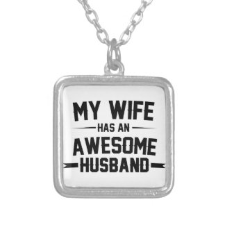 My Wife has an Awesome Husband Silver Plated Necklace