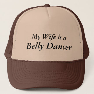 My Wife is a Belly Dancer Trucker Hat