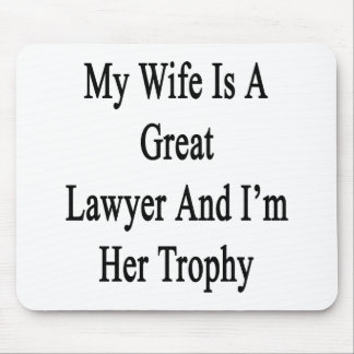 My Wife Is A Great Lawyer And I'm Her Trophy Mouse Pad