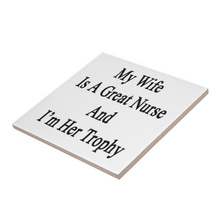 My Wife Is A Great Nurse And I'm Her Trophy Tiles