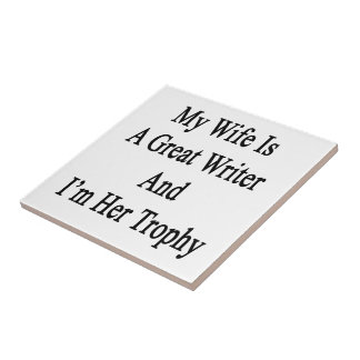 My Wife Is A Great Writer And I'm Her Trophy Ceramic Tiles