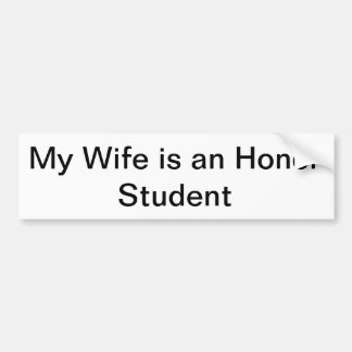 My Wife is an Honor Student Bumper Sticker