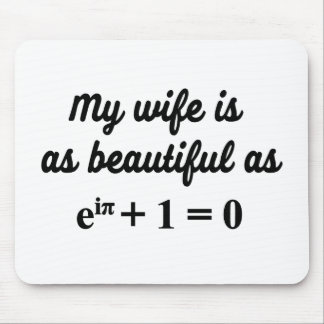 My wife is as beautiful as Euler's Identity pad Mouse Pad