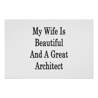 My Wife Is Beautiful And A Great Architect Poster