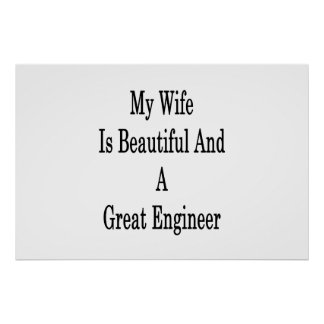 My Wife Is Beautiful And A Great Engineer Poster