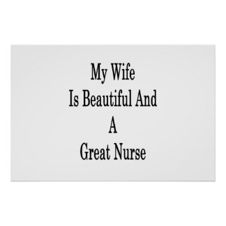 My Wife Is Beautiful And A Great Nurse Poster