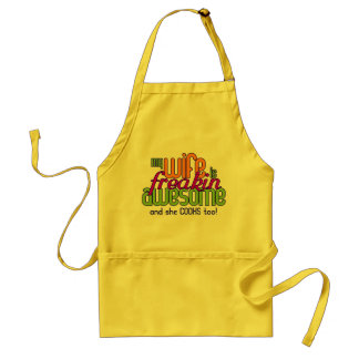 My Wife is Freakin Awesome & Cooks Standard Apron