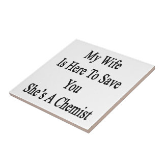 My Wife Is Here To Save You She's A Chemist Small Square Tile