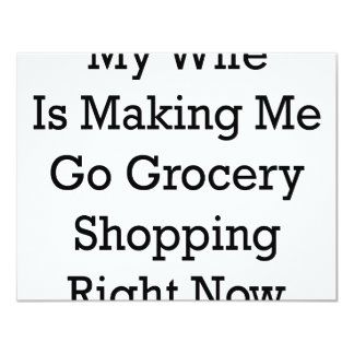 My Wife Is Making Me Go Grocery Shopping Right Now 11 Cm X 14 Cm Invitation Card