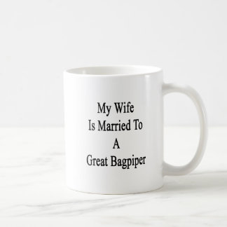 My Wife Is Married To A Great Bagpiper Coffee Mug