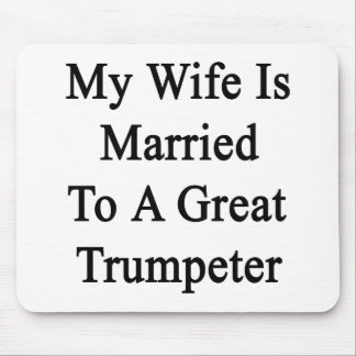 My Wife Is Married To A Great Trumpeter Mouse Pad