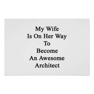 My Wife Is On Her Way To Become An Awesome Archite Poster