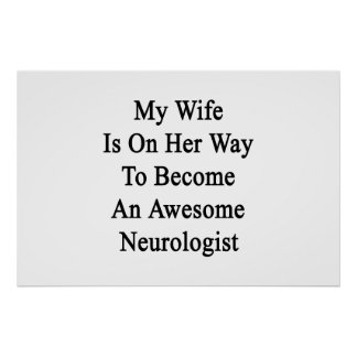 My Wife Is On Her Way To Become An Awesome Neurolo Poster