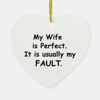 My Wife is Perfect It is Usually My Fault Ceramic Heart Decoration