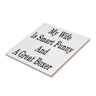My Wife Is Smart Funny And A Great Boxer Ceramic Tile