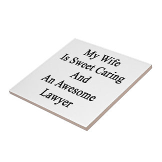 My Wife Is Sweet Caring And An Awesome Lawyer Small Square Tile
