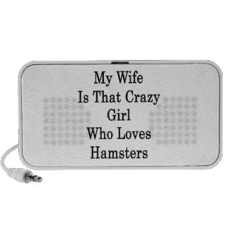 My Wife Is That Crazy Girl Who Loves Hamsters iPod Speakers