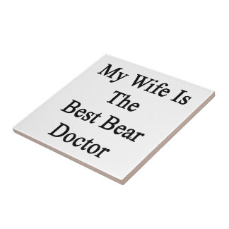 My Wife Is The Best Bear Doctor Tile