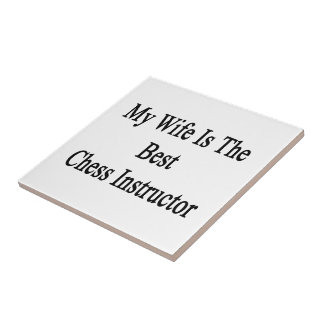 My Wife Is The Best Chess Instructor Ceramic Tiles
