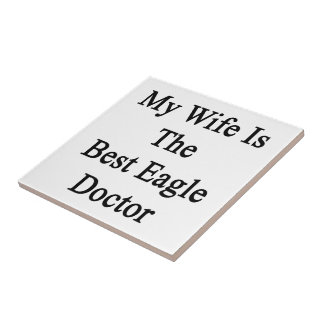 My Wife Is The Best Eagle Doctor Ceramic Tiles
