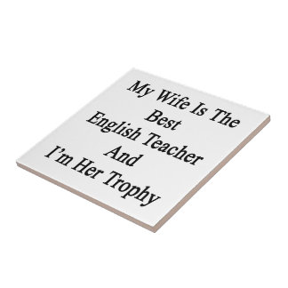 My Wife Is The Best English Teacher And I'm Her Tr Small Square Tile