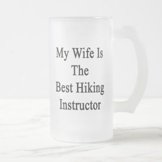 My Wife Is The Best Hiking Instructor Frosted Glass Mug