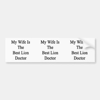 My Wife Is The Best Lion Doctor Bumper Stickers