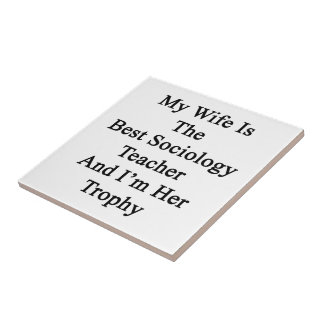 My Wife Is The Best Sociology Teacher And I'm Her Small Square Tile