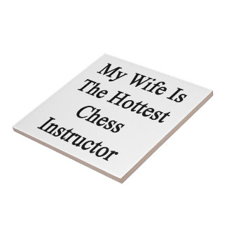 My Wife Is The Hottest Chess Instructor Ceramic Tile